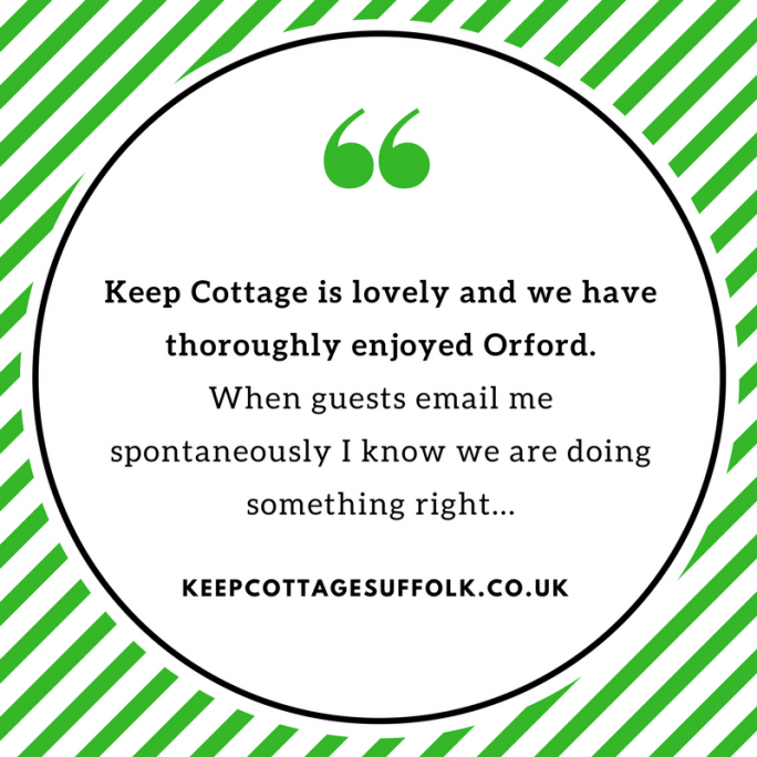 Guest saying how much they love Orford and Keep Cottage